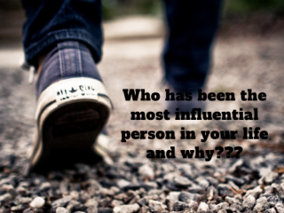 most influential person in your life